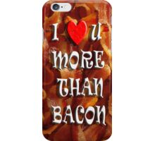 I love U more than BACON iPhone Case/Skin