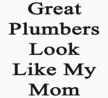 Great Plumbers Look Like My Mom  by supernova23