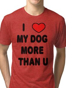 I love my DOG more than U Tri-blend T-Shirt