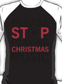 Please stop playing christmas music T-Shirt
