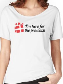 I'm here for the presents Women's Relaxed Fit T-Shirt