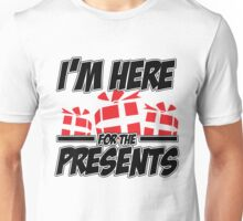 I'm here for the presents Unisex T-Shirt