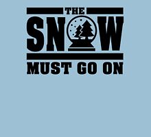 The snow must go on Unisex T-Shirt