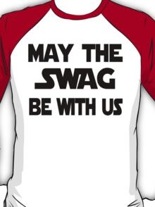 May the swag be with us T-Shirt