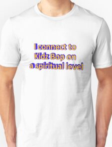 I Connect to Kidz Bop On a Spiritual Level T-Shirt