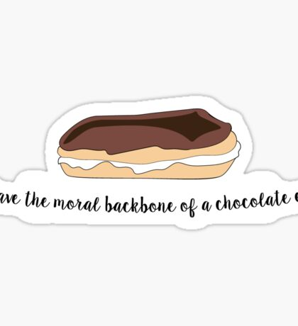 You have the moral backbone of a chocolate eclair... Sticker
