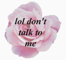 Lol Don't Talk to Me T-Shirt