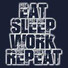 Eat Sleep Work Repeat Variant 2.0 by REDROCKETDINER