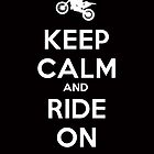 KEEP CALM AND RIDE ON - MOTOCROSS by chrissyonahype