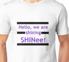 Hello, we are shining SHINee! Unisex T-Shirt