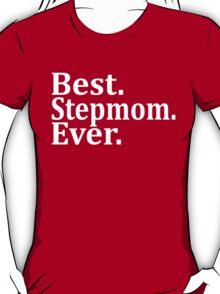 Best Stepmom Ever. T-Shirt