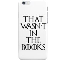 """""""That Wasn't In The Books"""" Game Of Thrones iPhone Case/Skin"""