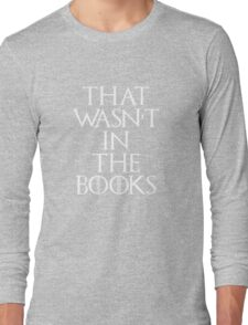 """""""That Wasn't In The Books"""" Game Of Thrones Long Sleeve T-Shirt"""