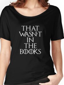"""That Wasn't In The Books"" Game Of Thrones Women's Relaxed Fit T-Shirt"