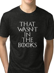 """That Wasn't In The Books"" Game Of Thrones Tri-blend T-Shirt"