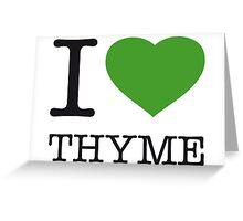 I ♥ THYME Greeting Card