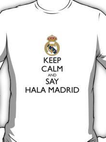 KEEP CALM AND SAY HALA MADRID T-Shirt