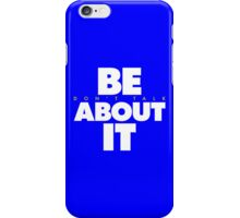Be About It (v1) iPhone Case/Skin