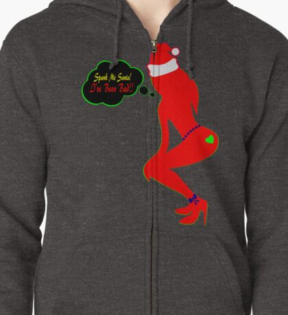 ټ♪♥Spank Me Santa, I've been Bad-Naughty-Fun X-Mas Clothing & Stickers♥♪ټ    Zipped Hoodie