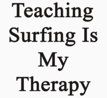 Teaching Surfing Is My Therapy by supernova23