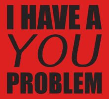 I Have A You Problem by BrightDesign