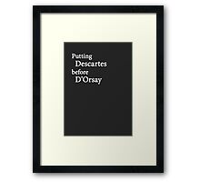 Miscellaneous - putting Descartes before D'Orsay - dark Framed Print