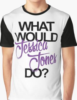 what would jessica jones do? Graphic T-Shirt