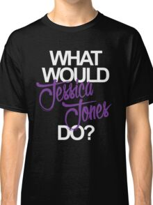 what would jessica jones do? Classic T-Shirt