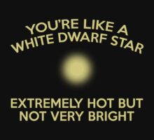 You're Like A White Dwarf Star by BrightDesign