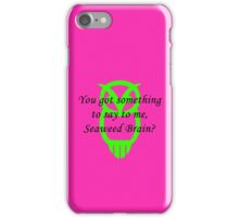 You Got Something To Say? iPhone Case/Skin
