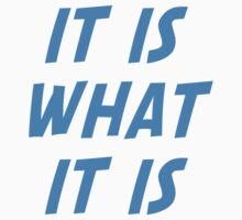 It Is What It Is by BrightDesign