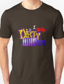 I love Dirty WHOers - dark shirts Unisex T-Shirt