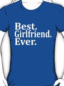 Best Girlfriend Ever. T-Shirt