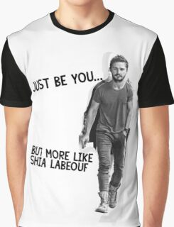 Just Be You... But More Like Shia Labeouf Graphic T-Shirt