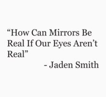 How Can Mirrors Be Real If Our Eyes Aren't Real by timnock
