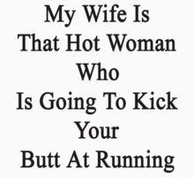 My Wife Is That Hot Woman Who Is Going To Kick Your Butt At Running  by supernova23