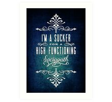 High Functioning Sociopath Art Print