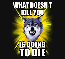 Courage Wolf - What doesn't kill you is going to die Unisex T-Shirt