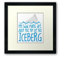 My bad puns are just the tip of the ICEBERG Framed Print