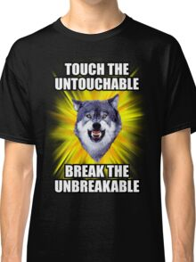 Courage Wolf - Touch the Untouchable Break the Unbreakable Classic T-Shirt