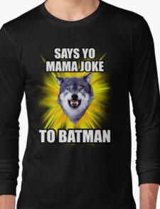 Courage Wolf - Says Yo Mama Joke to Batman Long Sleeve T-Shirt