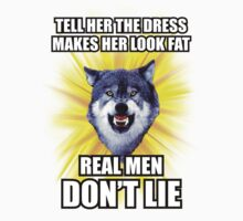 Courage Wolf - Tell Her The Dress Makes Her Look Fat Real Men Don't Lie by Yakei
