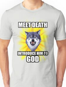 Courage Wolf - Meet Death Introduce Him To God Unisex T-Shirt