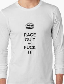 Rage Quit and Fuck It Long Sleeve T-Shirt