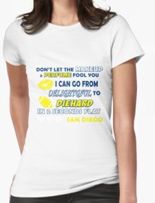 don't let the make up and perfume fool you i can go from delightful to diehard in 2 seconds flat san diego T-Shirt
