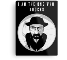 Breaking bad - I AM THE ONE WHO KNOCKS  Metal Print