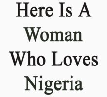 Here Is A Woman Who Loves Nigeria  by supernova23