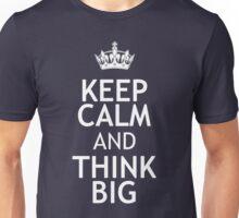 KEEP CALM AND THINK BIG Unisex T-Shirt