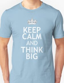 KEEP CALM AND THINK BIG Unisex T-Shirt