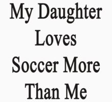 My Daughter Loves Soccer More Than Me by supernova23